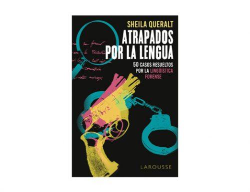 Atrapados por la lengua: 50 casos resueltos por la Lingüística Forense